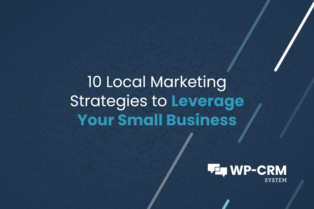 10 Local Marketing Strategies to Leverage Your Small Business