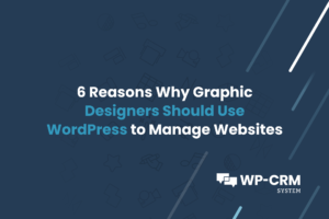 6 Reasons Why Graphic Designers Should Use WordPress to Manage Websites