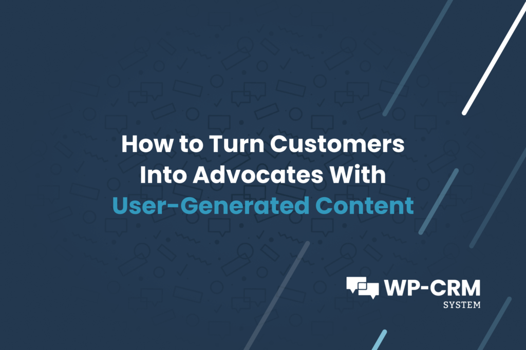 How to Turn Customers Into Advocates With User-Generated Content