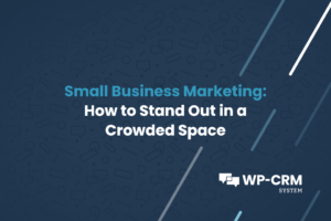 Small Business Marketing How to Stand Out in a Crowded Space