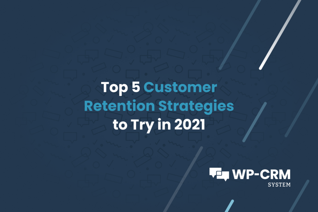 Top 5 Customer Retention Strategies to Try in 2021