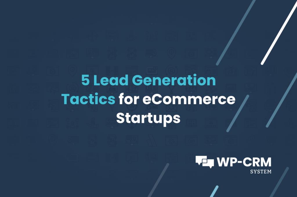 5 Lead Generation Tactics for eCommerce Startups