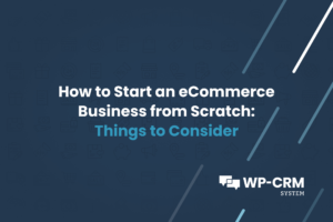 How to Start an eCommerce Business from Scratch Things to Consider