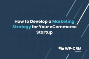 How to Develop a Marketing Strategy for Your eCommerce Startup