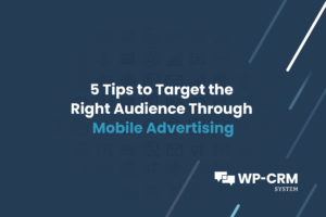 5 Tips to Target the Right Audience Through Mobile Advertising